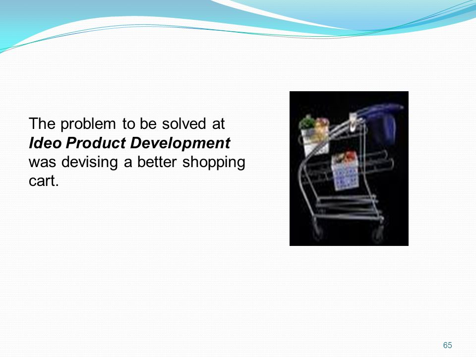 The problem to be solved at Ideo Product Development was devising a better shopping cart.