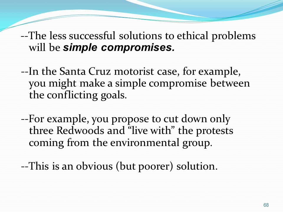 --The less successful solutions to ethical problems will be simple compromises.