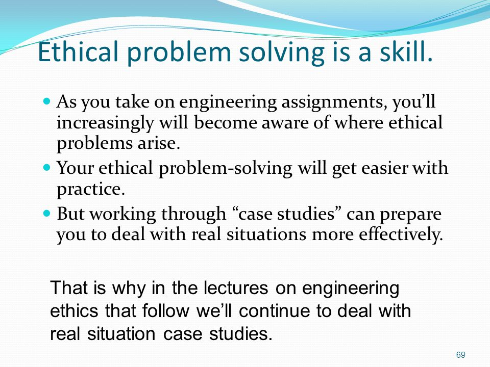 Ethical problem solving is a skill.