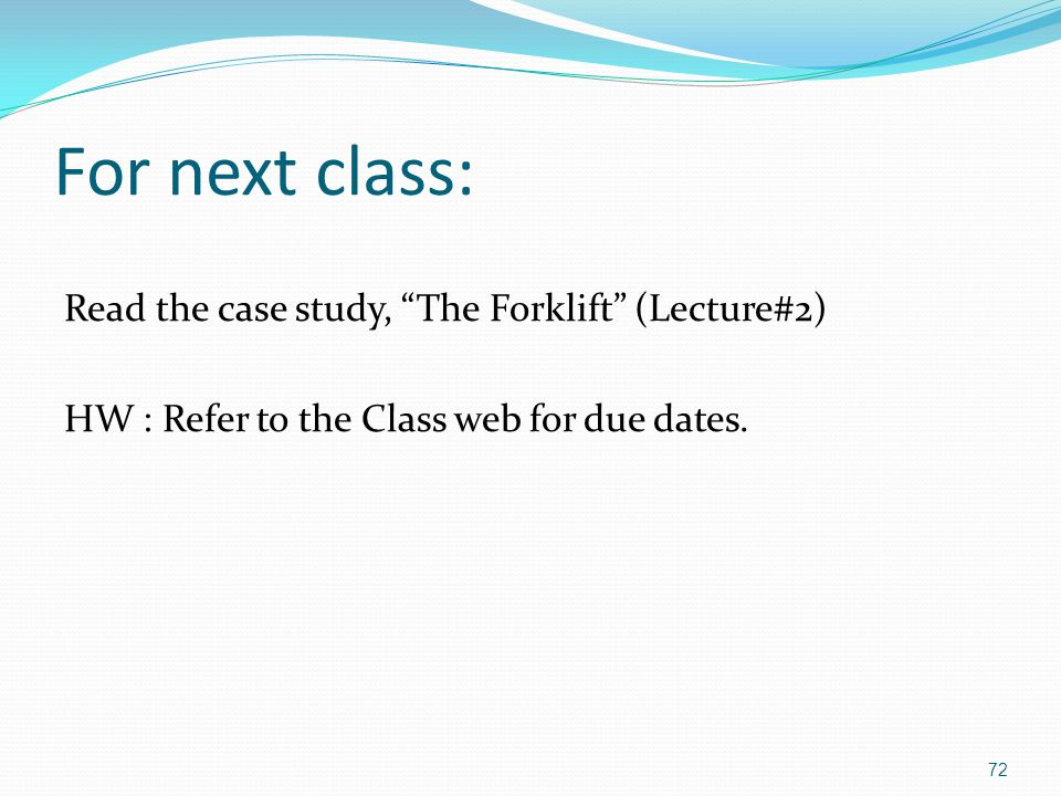 For next class: Read the case study, The Forklift (Lecture#2)