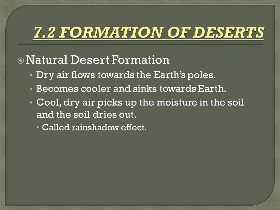 7.2 FORMATION OF DESERTS Natural Desert Formation