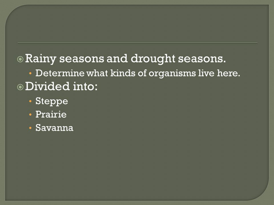Rainy seasons and drought seasons. Divided into: