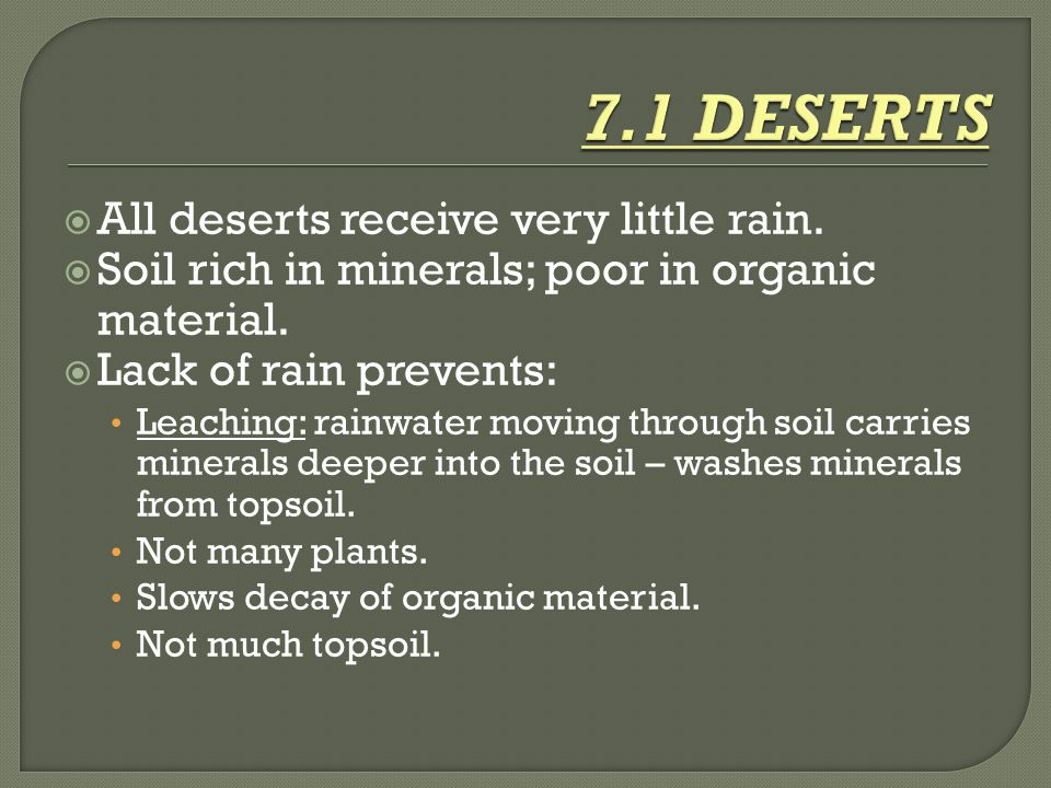 7.1 DESERTS All deserts receive very little rain.