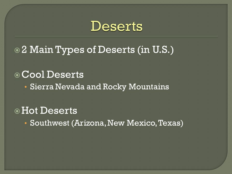 Deserts 2 Main Types of Deserts (in U.S.) Cool Deserts Hot Deserts