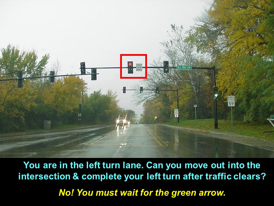 No! You must wait for the green arrow.