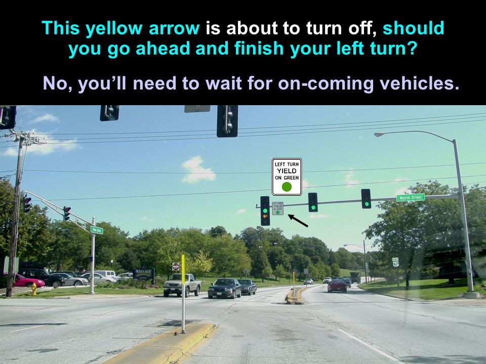No, you'll need to wait for on-coming vehicles.