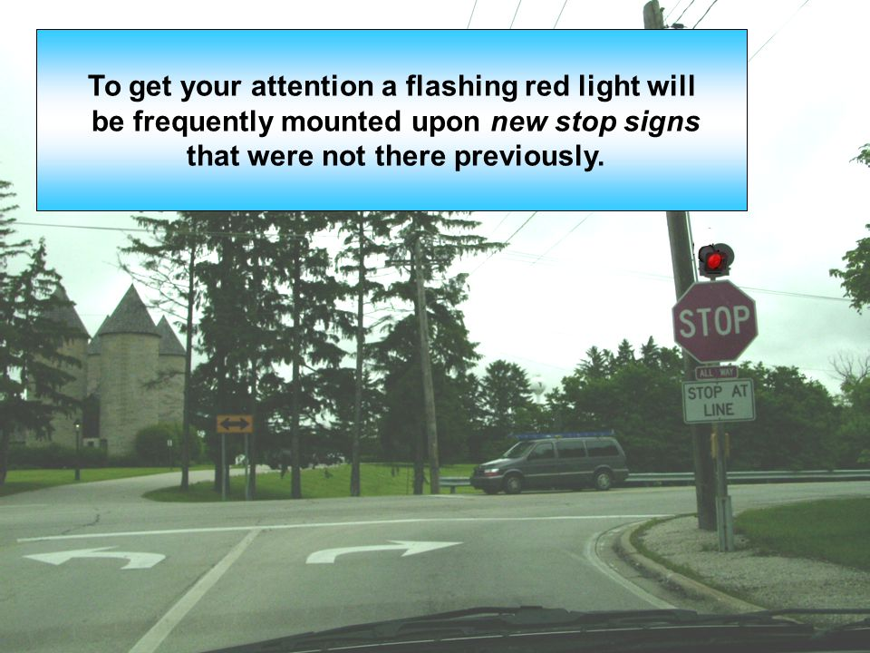 To get your attention a flashing red light will