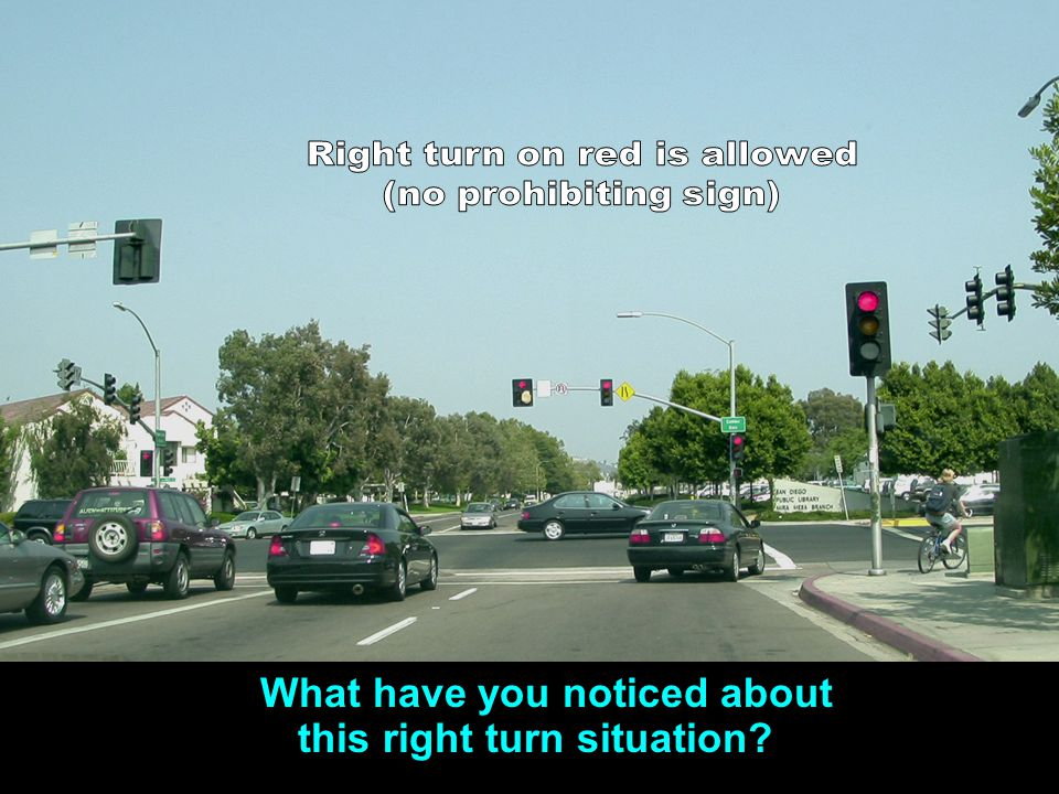 What have you noticed about this right turn situation