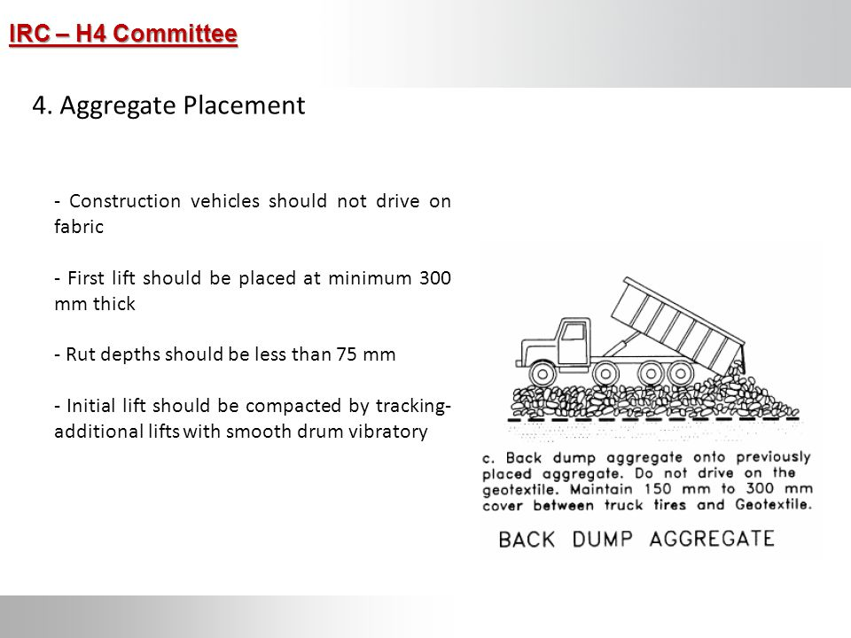 4. Aggregate Placement - Construction vehicles should not drive on fabric. - First lift should be placed at minimum 300 mm thick.