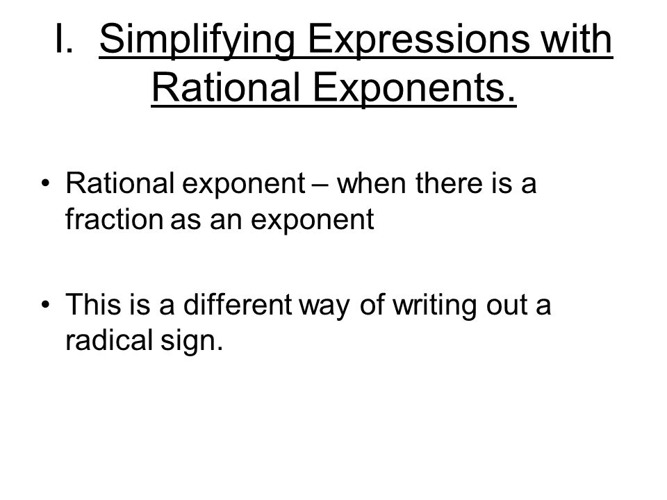 I. Simplifying Expressions with Rational Exponents.