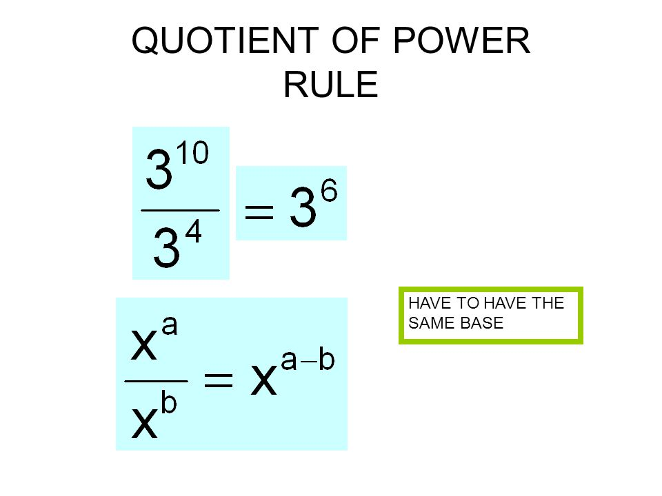 QUOTIENT OF POWER RULE HAVE TO HAVE THE SAME BASE