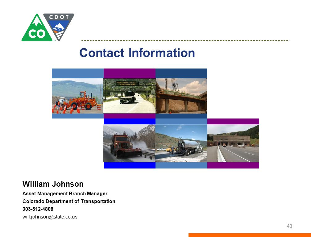 Contact Information William Johnson. Asset Management Branch Manager. Colorado Department of Transportation.