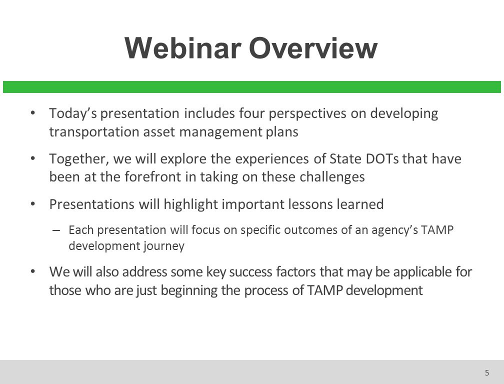 Webinar Overview Today's presentation includes four perspectives on developing transportation asset management plans.