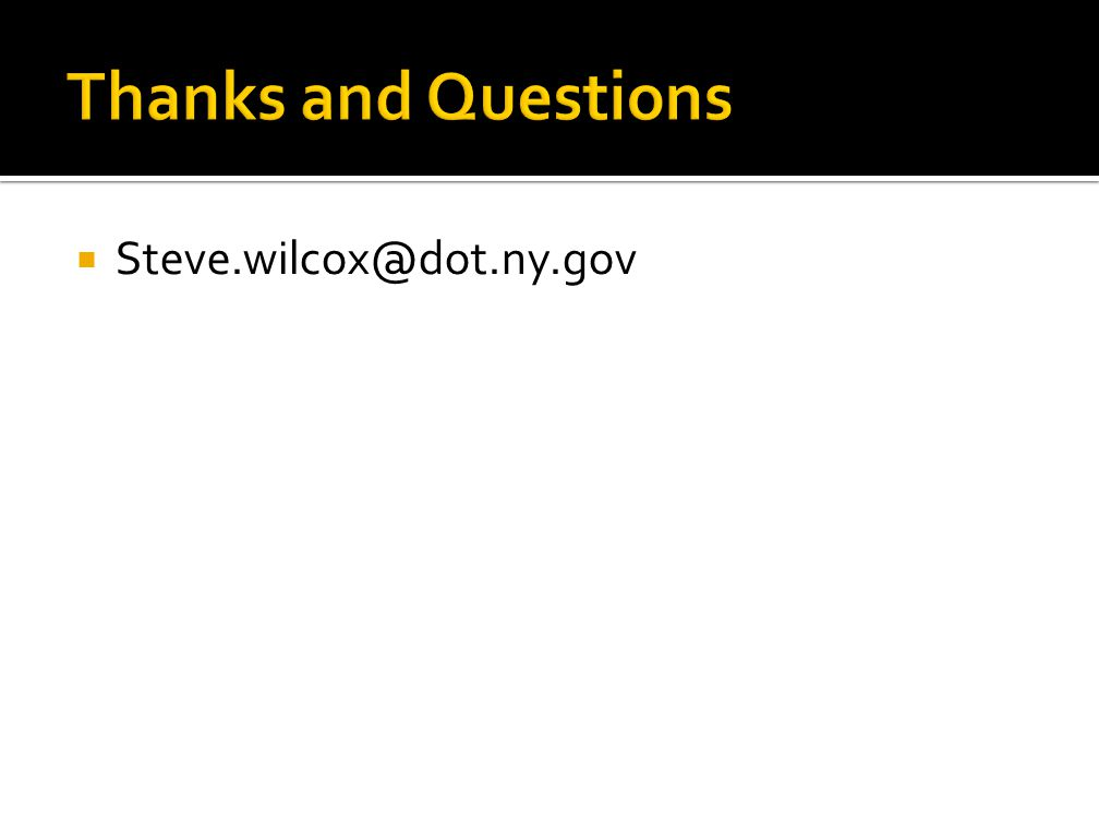 Thanks and Questions Steve.wilcox@dot.ny.gov