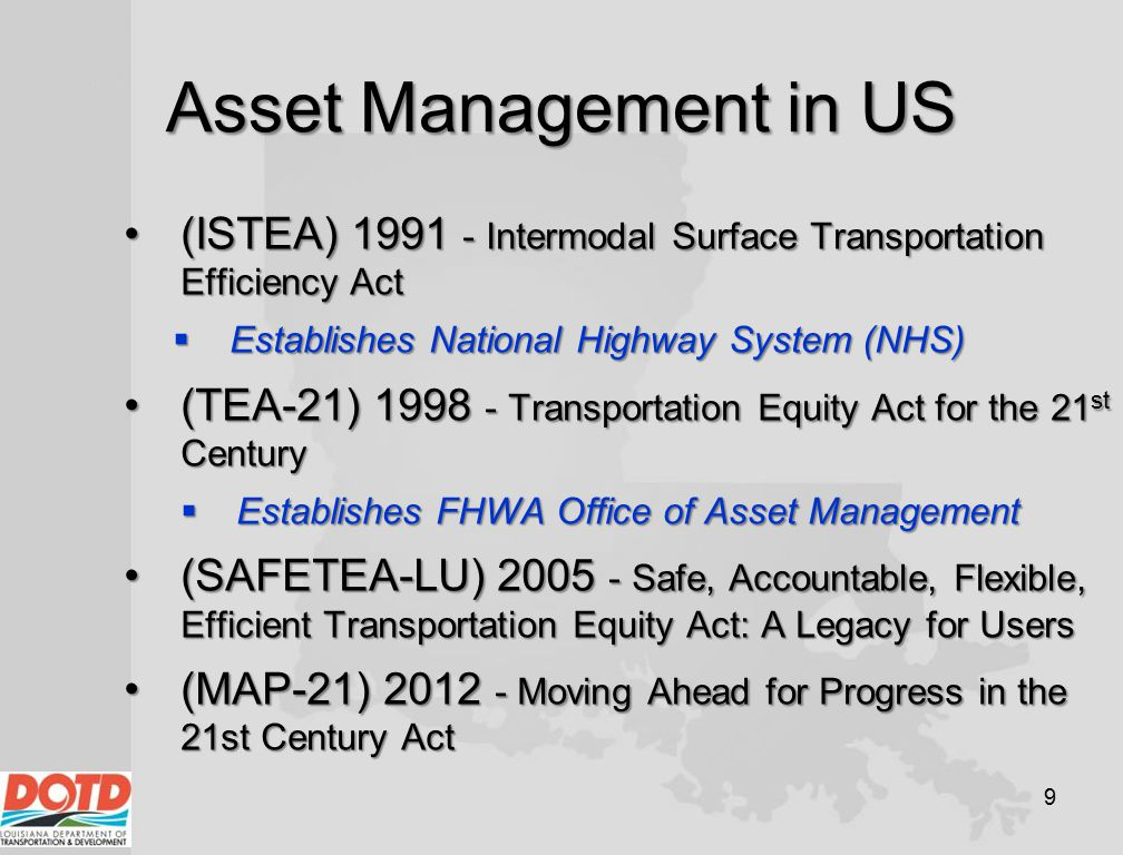 Asset Management in US (ISTEA) 1991 - Intermodal Surface Transportation Efficiency Act. Establishes National Highway System (NHS)