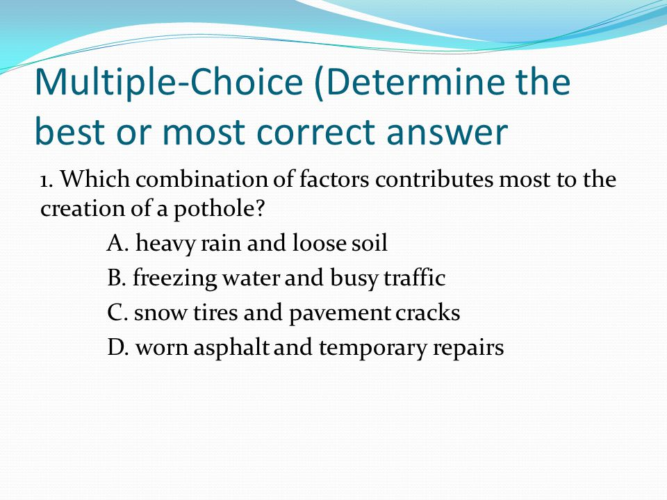 Multiple-Choice (Determine the best or most correct answer