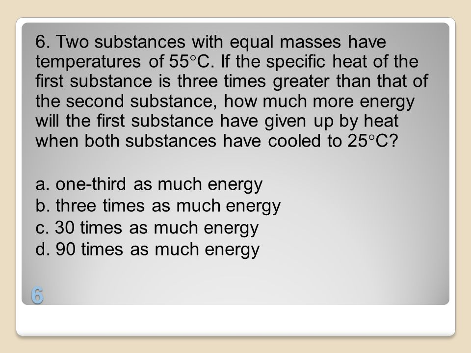 6. Two substances with equal masses have temperatures of 55C