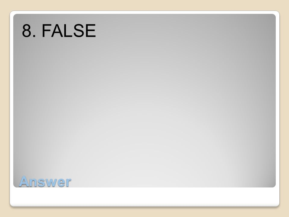 8. FALSE Answer