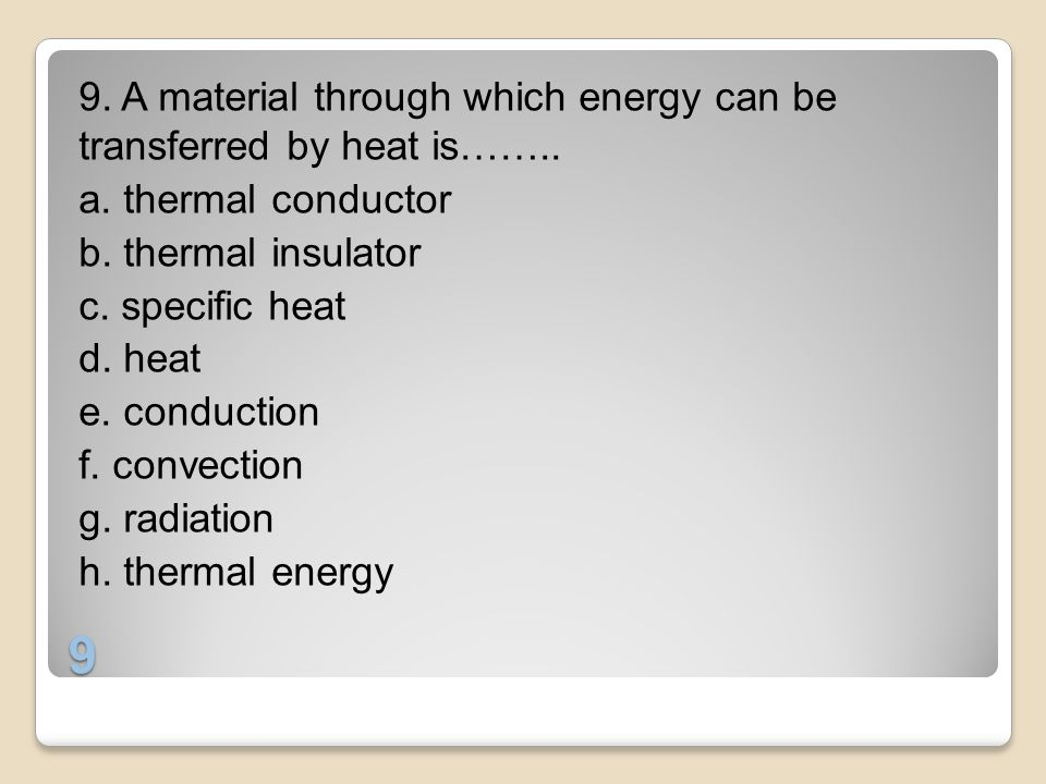 9. A material through which energy can be transferred by heat is……. a