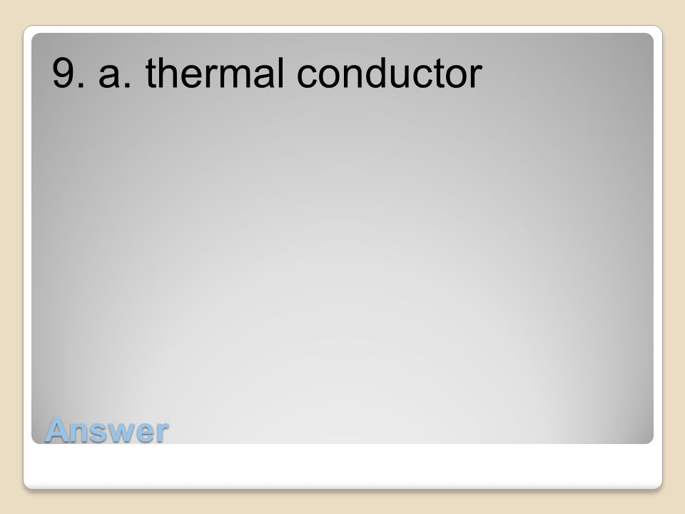 9. a. thermal conductor Answer
