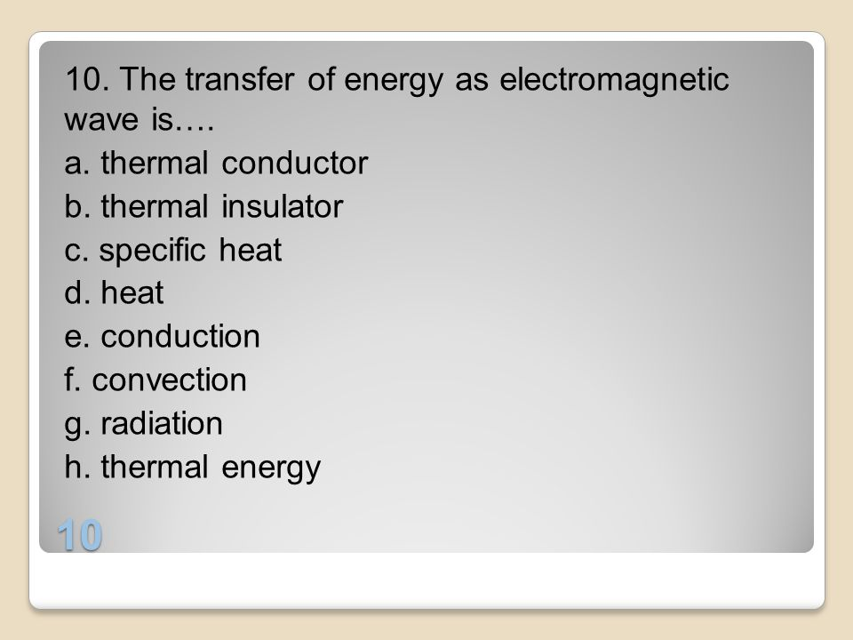 10. The transfer of energy as electromagnetic wave is…. a