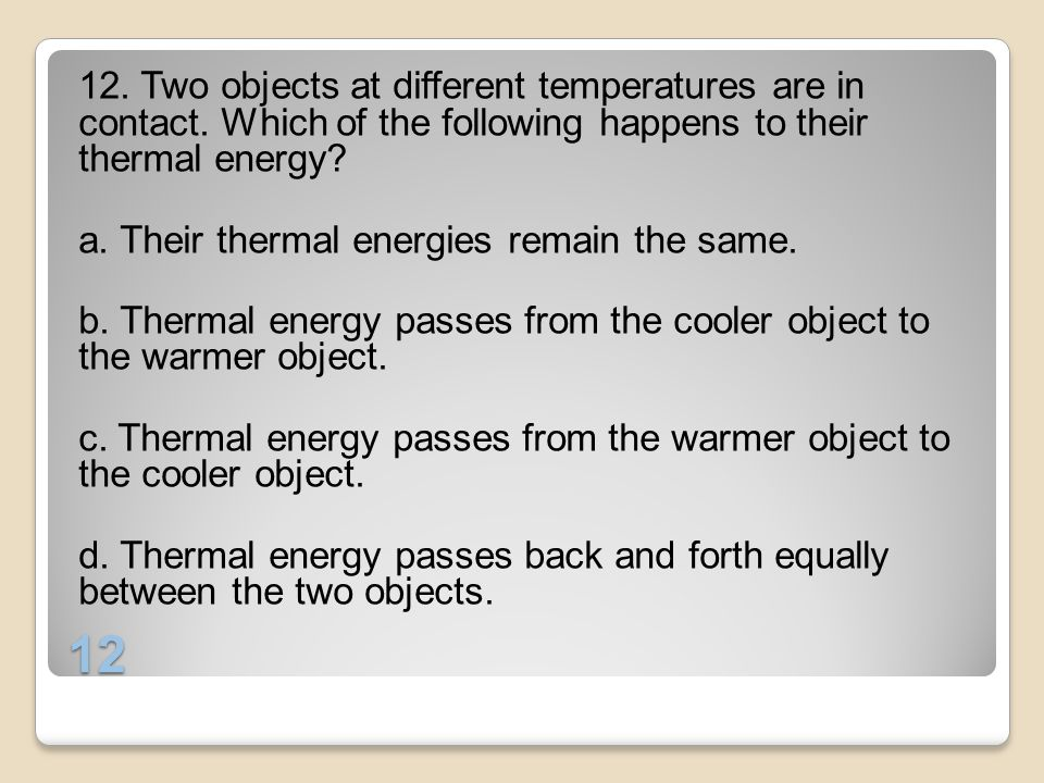 12. Two objects at different temperatures are in contact