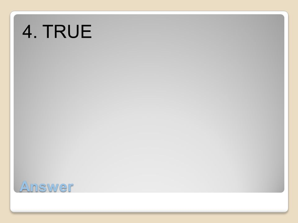 4. TRUE Answer