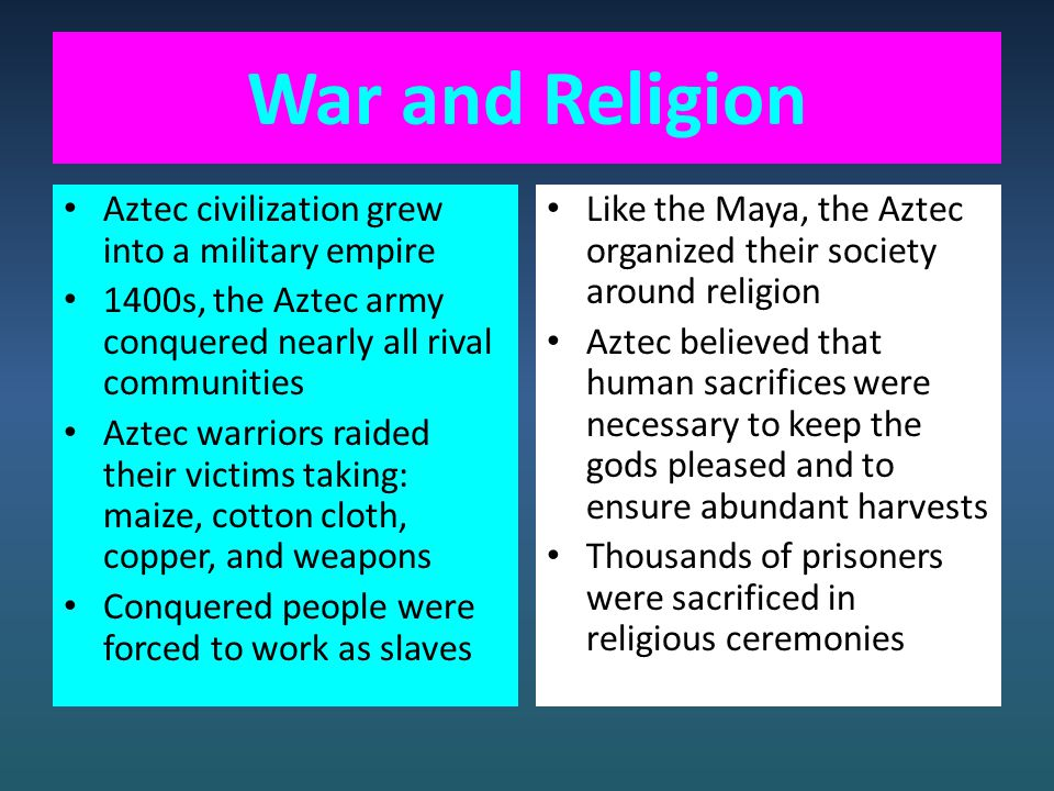 War and Religion Aztec civilization grew into a military empire