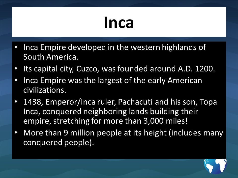 Inca Inca Empire developed in the western highlands of South America.
