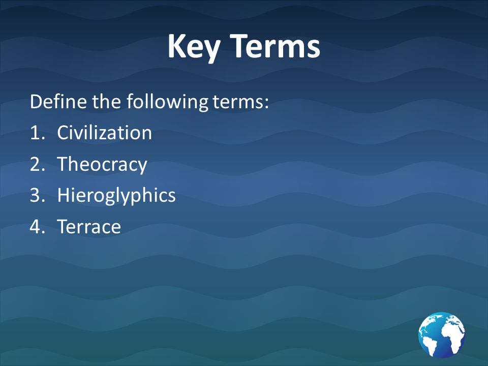 Key Terms Define the following terms: Civilization Theocracy