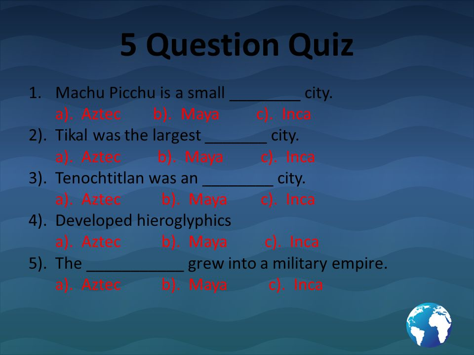 5 Question Quiz Machu Picchu is a small ________ city.