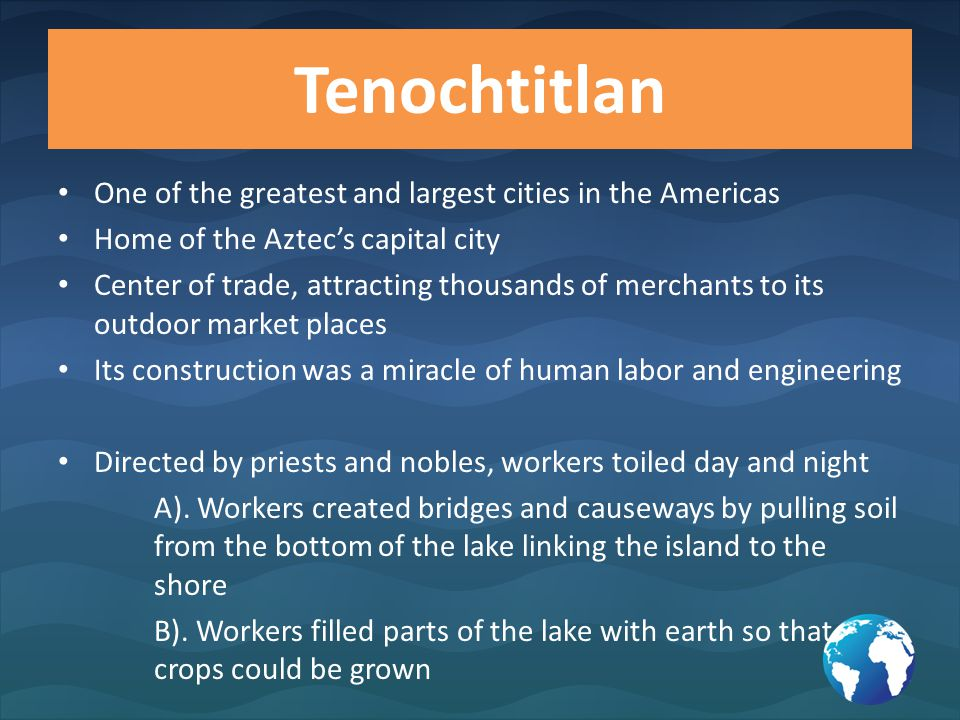 Tenochtitlan One of the greatest and largest cities in the Americas