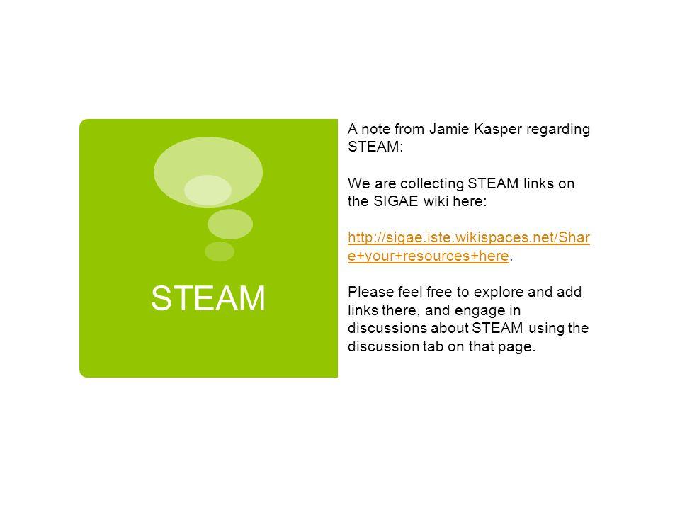 STEAM A note from Jamie Kasper regarding STEAM: