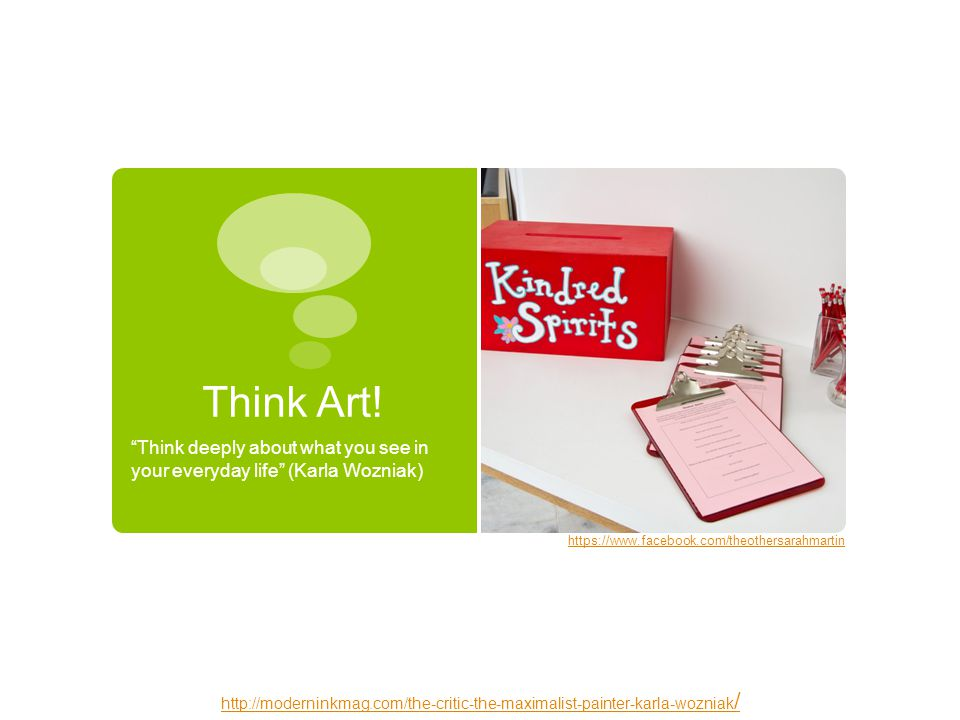 Think Art! Think deeply about what you see in your everyday life (Karla Wozniak)