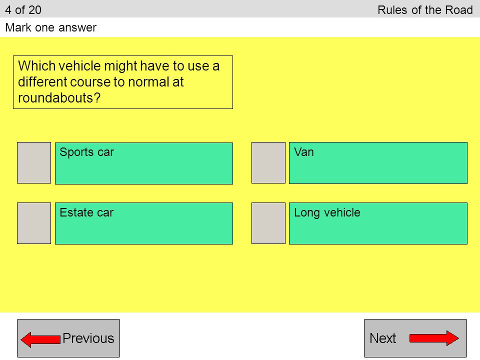 4 of 20 Rules of the Road Mark one answer. Which vehicle might have to use a different course to normal at roundabouts