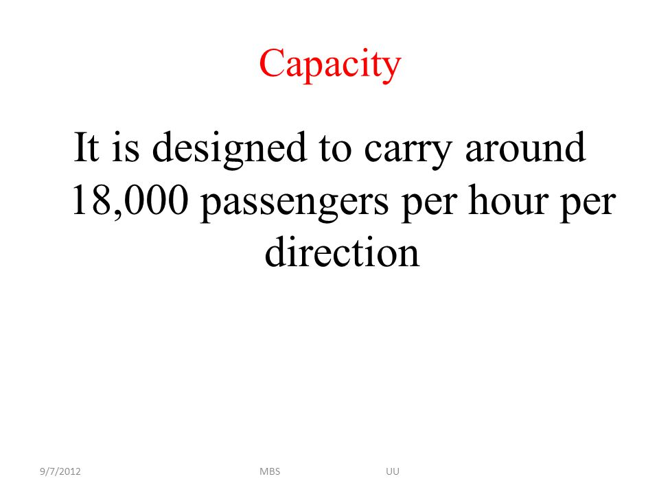 Capacity It is designed to carry around 18,000 passengers per hour per direction.
