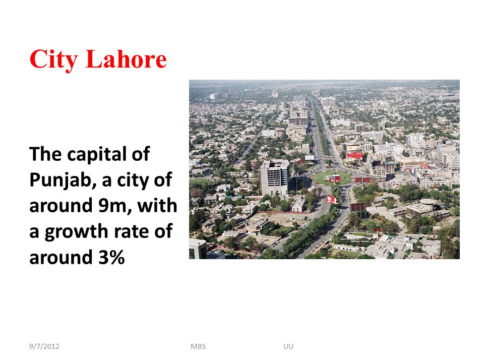 City Lahore The capital of Punjab, a city of around 9m, with a growth rate of around 3% 9/7/2012.