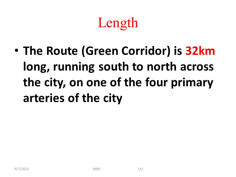 Length The Route (Green Corridor) is 32km long, running south to north across the city, on one of the four primary arteries of the city.