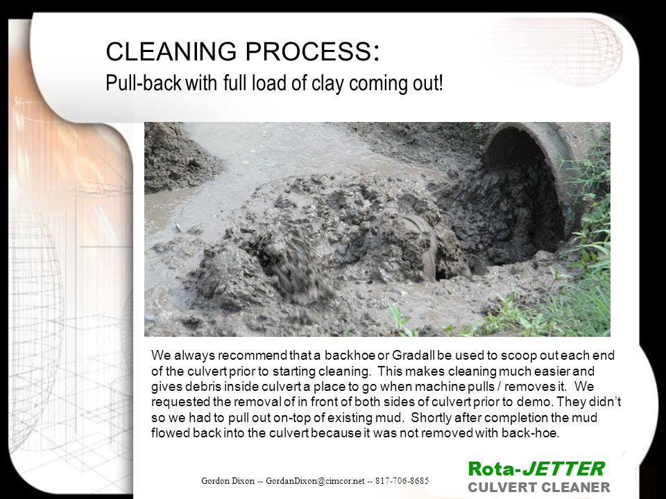 CLEANING PROCESS: Pull-back with full load of clay coming out!