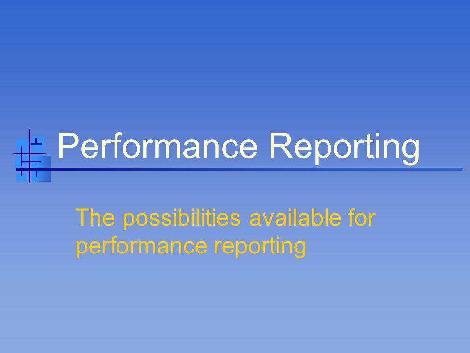 Performance Module Provides consistent and convenient summary reports