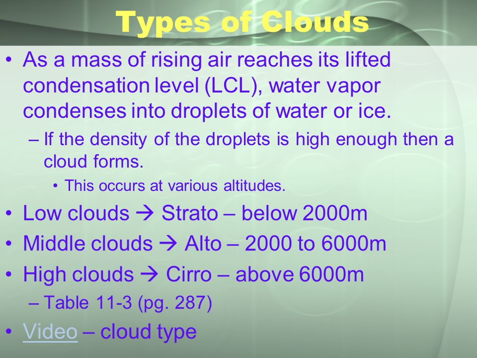 Types of Clouds As a mass of rising air reaches its lifted condensation level (LCL), water vapor condenses into droplets of water or ice.