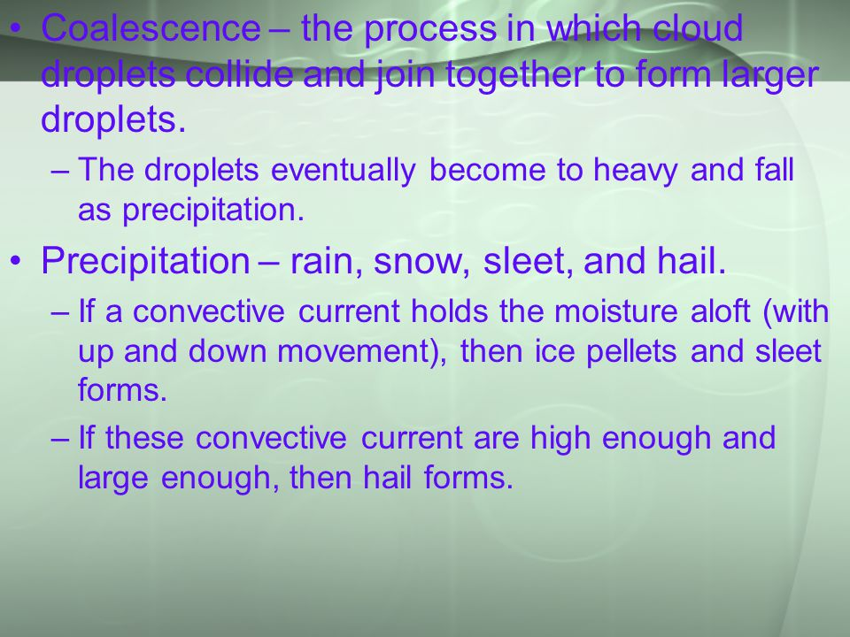 Precipitation – rain, snow, sleet, and hail.