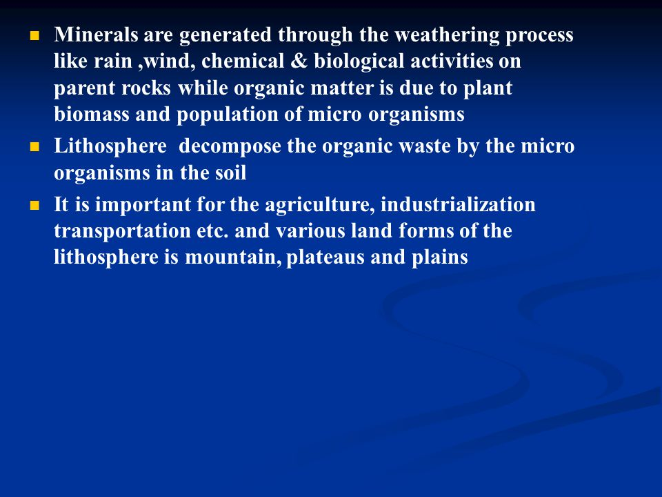 Minerals are generated through the weathering process like rain ,wind, chemical & biological activities on parent rocks while organic matter is due to plant biomass and population of micro organisms