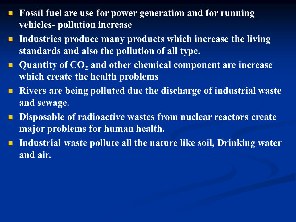 Fossil fuel are use for power generation and for running vehicles- pollution increase