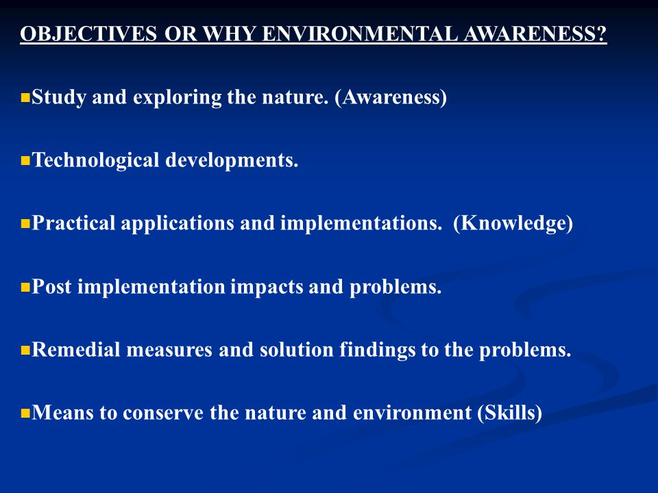 OBJECTIVES OR WHY ENVIRONMENTAL AWARENESS