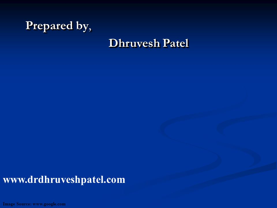 Prepared by, Dhruvesh Patel www.drdhruveshpatel.com