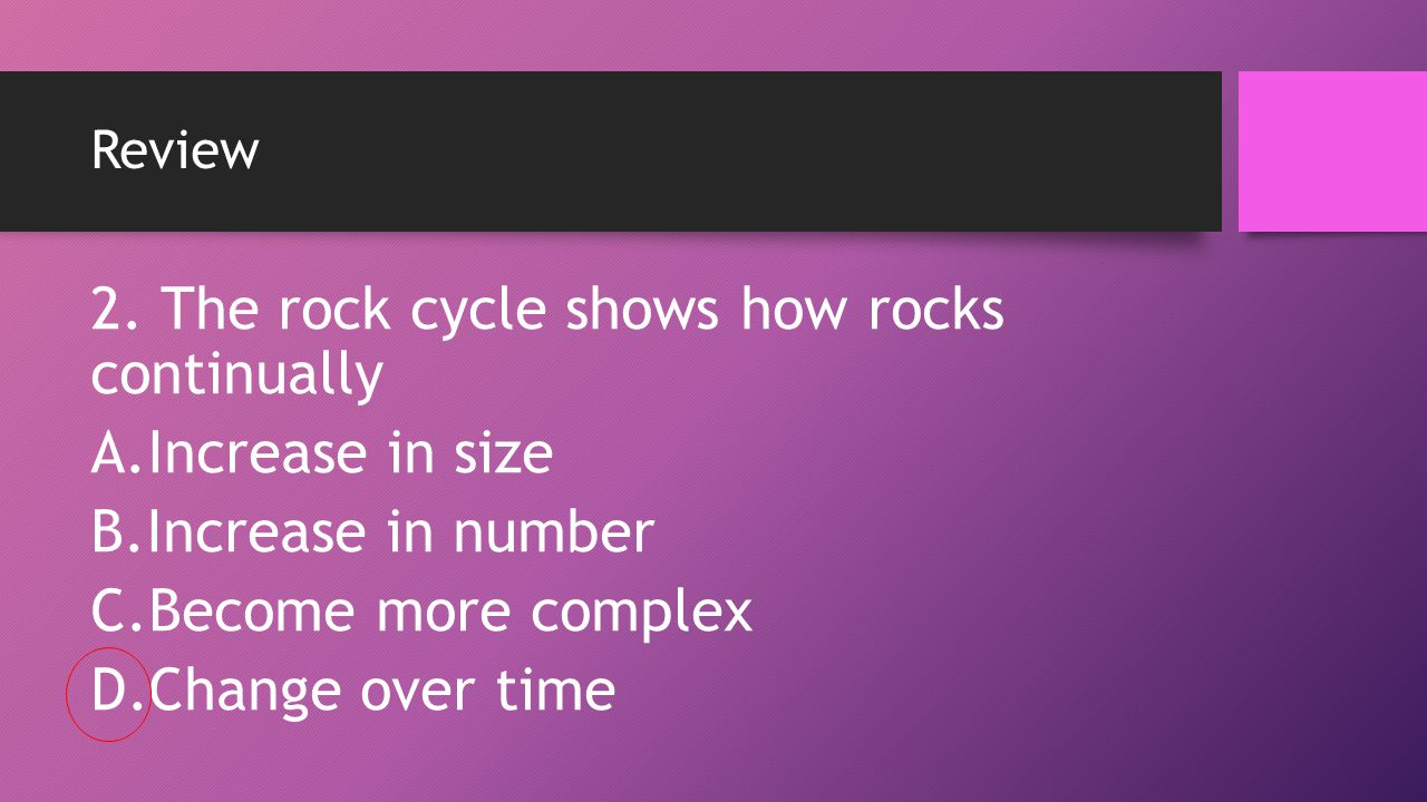 2. The rock cycle shows how rocks continually Increase in size