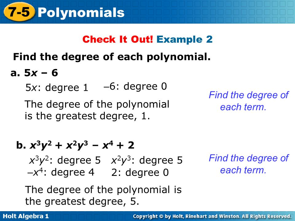 Check It Out! Example 2 Find the degree of each polynomial. a. 5x – 6. 5x: degree 1. –6: degree 0.