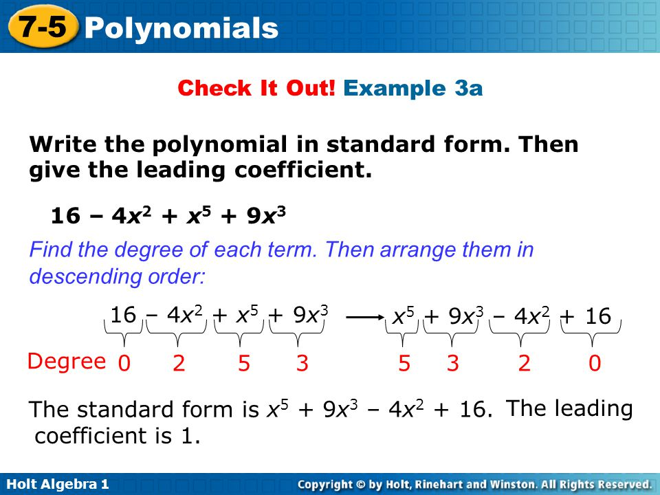 Check It Out! Example 3a Write the polynomial in standard form. Then give the leading coefficient. 16 – 4x2 + x5 + 9x3.