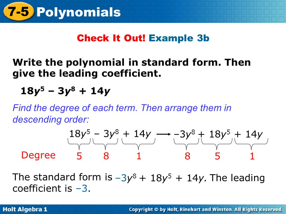 Check It Out! Example 3b Write the polynomial in standard form. Then give the leading coefficient. 18y5 – 3y8 + 14y.